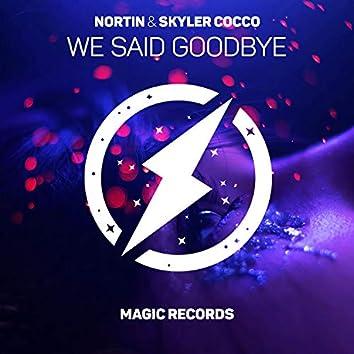 We Said Goodbye