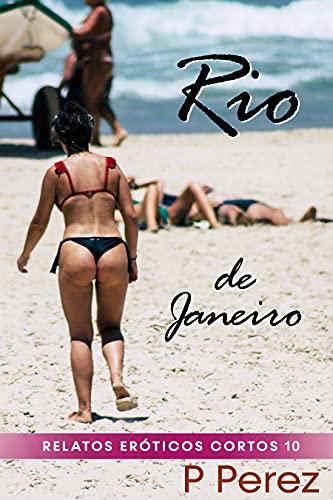Rio de Janeiro: Relatos Eróticos Cortos 10 de P Perez