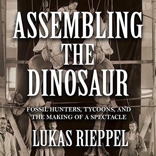 Assembling the Dinosaur                   By:                                                                                                                                 Lukas Rieppel                               Narrated by:                                                                                                                                 Pete Cross                      Length: 9 hrs and 52 mins     Not rated yet     Overall 0.0