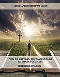 Guía de Estudio: Fundamentos de la Biblia: Las Escrituras, Cristo y su relación con las Escrituras, Los Atributos de Dios, La Creación, El Pecado y su ... (1) (Estudios Básicos Para Jóvenes Y Adultos)