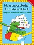 Der große Lernspielspaß für die 1. Klasse: Mein superstarker GRUNDSCHULBLOCK (Kleine Rätsel und Übungen für Grundschulkinder)