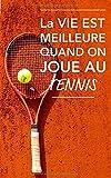 LA VIE EST MEILLEURE QUAND ON JOUE AU TENNIS: Un carnet de notes ligné 5 x 8   , 120 pages avec une jolie couverture pour les pratiquants du tennis