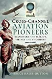 Cross-Channel Aviation Pioneers: Blanchard and Bleriot, Vikings and Viscounts (English Edition)