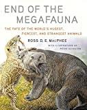 ice age mammals - End of the Megafauna: The Fate of the World's Hugest, Fiercest, and Strangest Animals