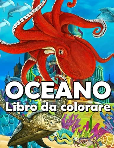 Oceano - Libro da Colorare: Per adulti antistress con splendidi disegni esclusivi di animali marini (libro da colorare con animali oceanici per adulti) !!