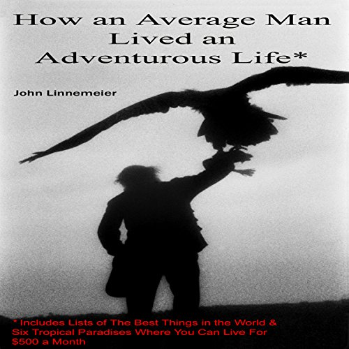 How an Average Man Lived an Adventurous Life                   By:                                                                                                                                 John Linnemeier                               Narrated by:                                                                                                                                 Jacques Linnemeier,                                                                                        John Linnemeier,                                                                                        Eric Rensberger                      Length: 9 hrs and 20 mins     7 ratings     Overall 3.4