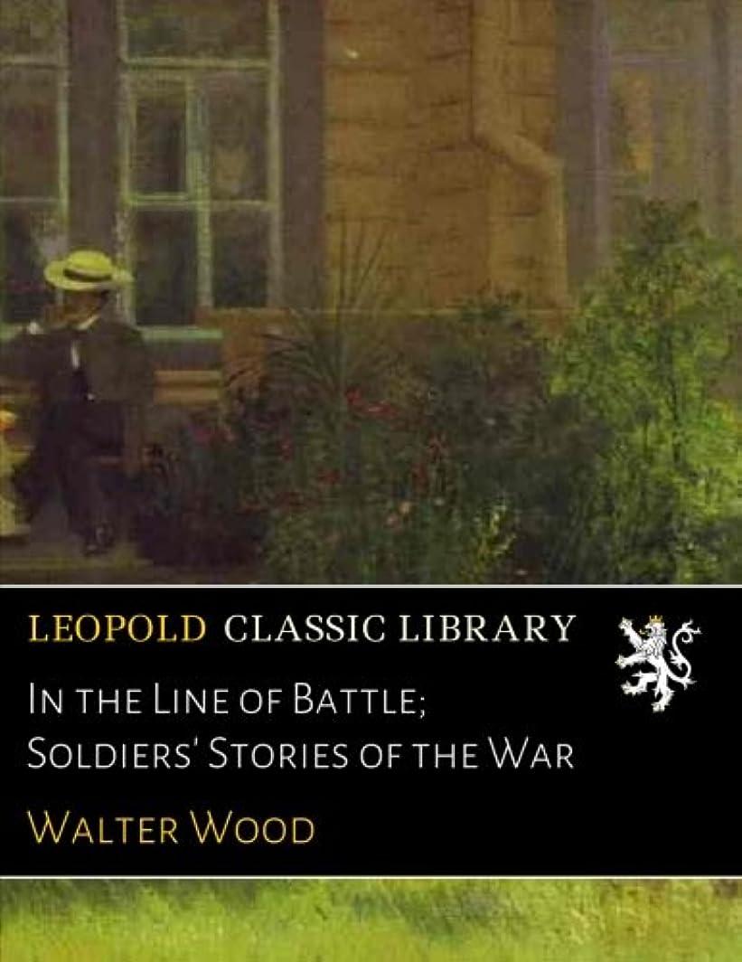 原因ツイン暴力In the Line of Battle; Soldiers' Stories of the War
