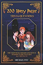 200 Harry Potter Trivia Questions - The Unofficial Wizard And Witch Training Guide With All The Facts (Unofficial Guide)