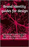 Brand Identity guides for design: good design is good business-Designing a beautiful Brand identity step by step,318 pages (English Edition)