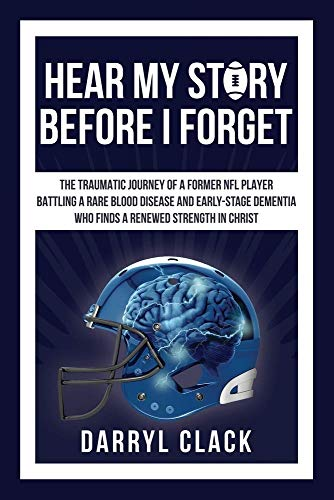 Hear My Story Before I Forget: The Traumatic Journey of a Former NFL Player: A memoir of faith, hope, healing, transparency and a renewed strength in Christ