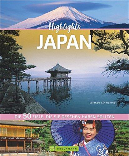 Highlights Japan. 50 Ziele, die Sie gesehen haben müssen! Ein Bildband-Reiseführer. Neu 2018: jetzt 24 Seiten extra. Inklusive Routenvorschläge für ... Die 50 Ziele, die Sie gesehen haben sollten