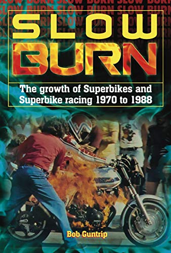 Guntrip, B: Slow Burn - The growth Superbikes & Superbike ra