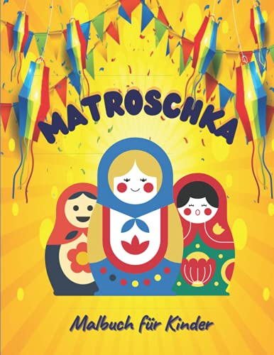Matroschka Malbuch für Kinder: Russische Puppen Malbuch, Aktivitätsbücher für Kinder, Interaktive Kinderbücher im Alter von 3 bis 8 Jahren.