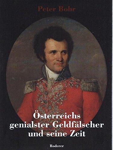 Österreichs genialster Geldfälscher und seine Zeit