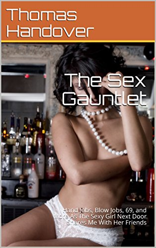 Blow jobs 69 The Sex Gauntlet Hand Jobs Blow Jobs 69 And More As The Sexy Girl Next Door Shares Me With Her Friends Kindle Edition By Handover Thomas Literature Fiction Kindle Ebooks