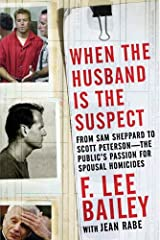 When the Husband is the Suspect: From Sam Shepperd to Scott Peterson - The Public's Passion for Spousal Homicide Kindle Edition