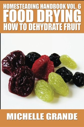 Why Choose Homesteading Handbook vol. 6 Food Drying: How to Dehydrate Fruit (Homesteading Handbooks)...