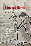 Édouard Herriot en quatre portraits - Le Lyonnais, l'humaniste, le politique, l'européen
