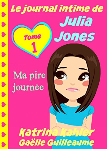 Le journal intime de Julia Jones - Ma pire journée !