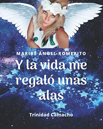 Y LA VIDA ME REGALO UNAS ALAS: El despertar de Maribé Ángel Romerito