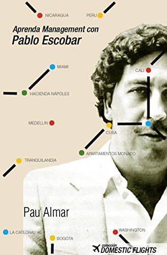 Aprenda Management con Pablo Escobar: Los conceptos de los mejores MBA aplicados por el mayor cartel de la Historia eBook: Garayoa, Pau Almar: Amazon.es: Tienda Kindle