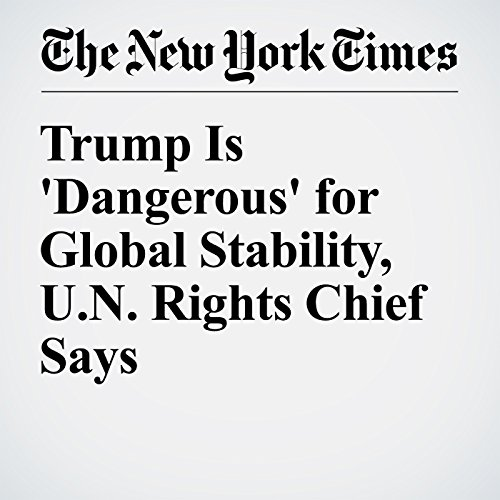 Trump Is 'Dangerous' for Global Stability, U.N. Rights Chief Says cover art