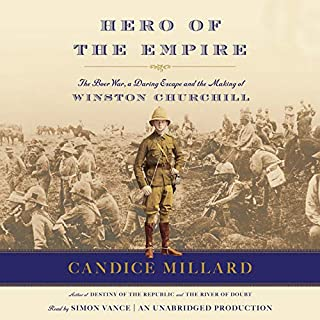 Hero of the Empire     The Boer War, a Daring Escape, and the Making of Winston Churchill              Written by:                                                                                                                                 Candice Millard                               Narrated by:                                                                                                                                 Simon Vance                      Length: 10 hrs and 14 mins     6 ratings     Overall 4.8