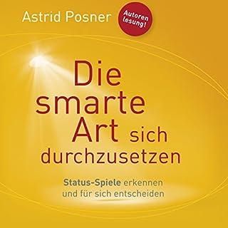 Die smarte Art sich durchzusetzen     Status-Spiele erkennen und für sich entscheiden              Autor:                                                                                                                                 Astrid Posner                               Sprecher:                                                                                                                                 Astrid Posner                      Spieldauer: 6 Std. und 55 Min.     129 Bewertungen     Gesamt 4,2
