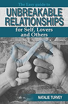 The Easy Guide to Unbreakable Relationships: for Self, Lovers and Others by [Natalie Turvey]