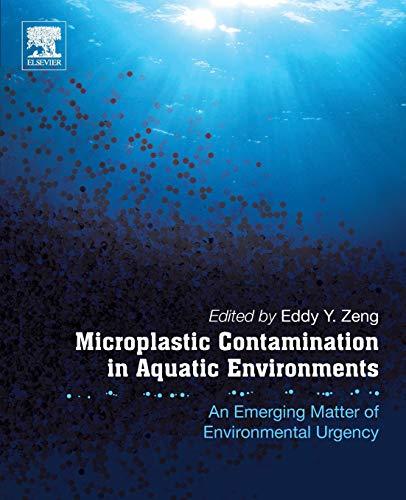 Download Microplastic Contamination in Aquatic Environments: An Emerging Matter of Environmental Urgency 0128137479