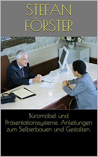 Büromöbel und Präsentationssysteme. Anleitungen zum Selberbauen und Gestalten.