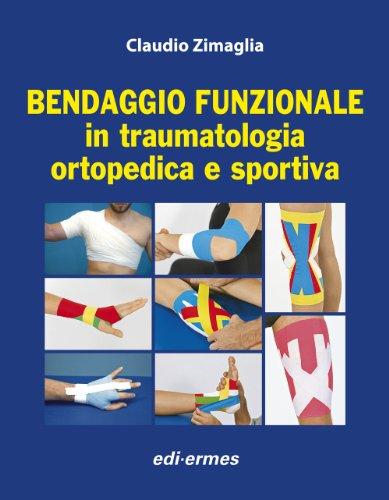 Bendaggio funzionale in traumatologia ortopedica e sportiva