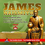 James Naismith - The Canadian who Invented Basketball | Canadian History for Kids | True Canadian Heroes - True Canadian Heroes Edition (English Edition)