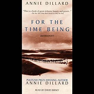 For the Time Being                   Written by:                                                                                                                                 Annie Dillard                               Narrated by:                                                                                                                                 David Birney                      Length: 5 hrs and 36 mins     Not rated yet     Overall 0.0