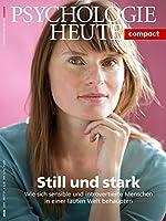 Psychologie Heute Compact 57: Still und stark: Wie sich sensible und introvertierte Menschen in einer lauten Welt selbst behaupten
