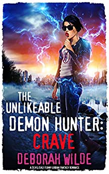 The Unlikeable Demon Hunter: Crave: A Devilishly Funny Urban Fantasy Romance (Nava Katz Book 4) by [Deborah Wilde]