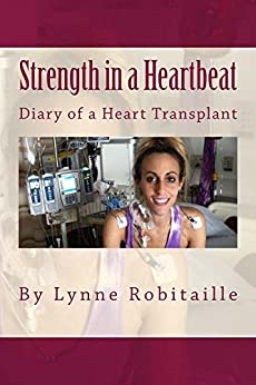 Strength in a Heartbeat: diary of a heart transplant by [Lynne Robitaille]