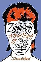 Ziggyology: A Brief History of Ziggy Stardust by Goddard, Simon (2014) Hardcover
