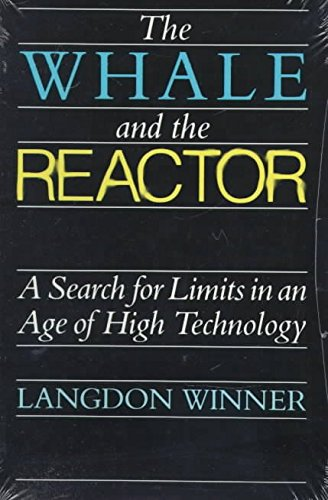 Image OfThe Whale And The Reactor: A Search For Limits In An Age Of High Technology] (By: Langdon Winner) Published: January, 1988