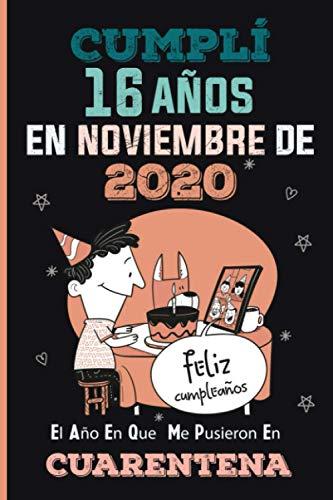 Cumplí 16 Años En Noviembre De 2020, El Año En Que Me Pusieron En Cuarentena: Regalo de cumpleaños de 16 años para niñas, diario de cumpleaños, regalo ... cumpleaños en cuarentena, cumpleaños virtual