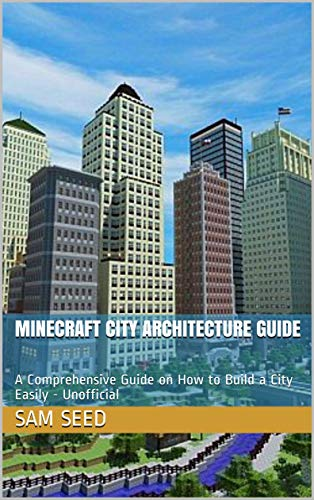 Minecraft City Architecture Guide : A Comprehensive Guide on How to Build a City Easily - Unofficial (English Edition)