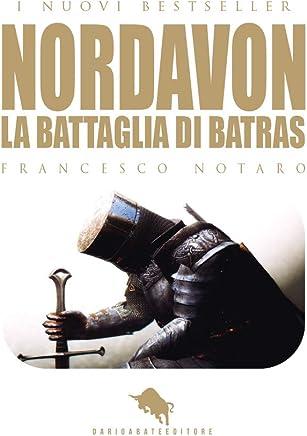 NORDAVON: La Battaglia di Batras : Dal primo Premio Letterario Internazionale Dario Abate Editore (I Nuovi Bestseller DAE Vol. 27)