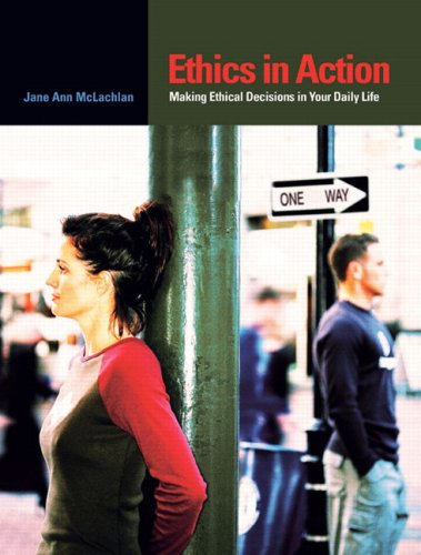 Ethics in Action: Making Ethical Decisions in Your Daily Life, First Edition