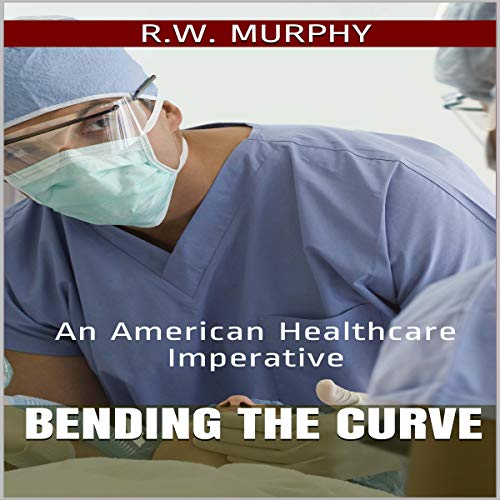 Bending the Curve: An American Healthcare Imperative audiobook cover art