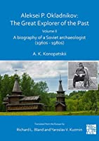 Aleksei P. Okladnikov-the Great Explorer of the Past: A Biography of a Soviet Archaeologist 1960s – 1980s (Archaeological Lives)