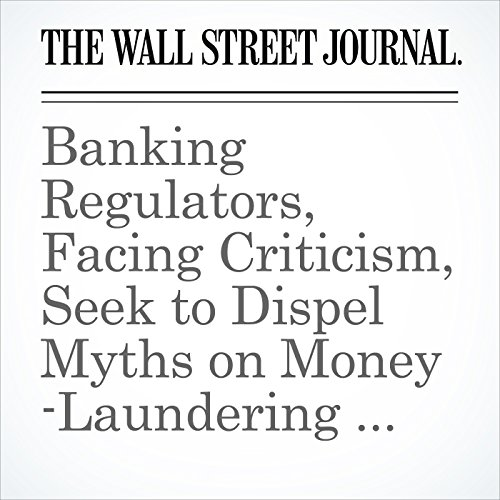Banking Regulators, Facing Criticism, Seek to Dispel Myths on Money-Laundering Rules cover art