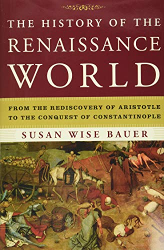 Compare Textbook Prices for The History of the Renaissance World: From the Rediscovery of Aristotle to the Conquest of Constantinople 1st Edition Edition ISBN 9780393059762 by Bauer, Susan Wise