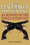 The Peacemaker and Its Rivals: An Account of the Single Action Colt (English Edition)