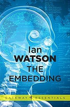 The Embedding (S.F. MASTERWORKS Book 166) by [Ian Watson]