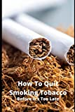 How To Quit Smoking Tobacco: Before It's Too Late